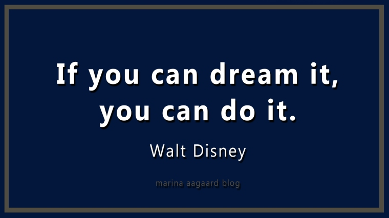 If_You_Can_Dream_It_You_Can_Do_It_Marina_Aagaard_blog